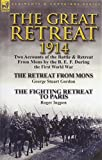 The Great Retreat, 1914: Two Accounts of the Battle & Retreat from Mons by the B. E. F. During the First World War-The Retreat from Mons by Geo
