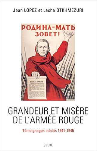 Grandeur et Misre de l'Arme rouge. Tmoignages indits (1941-1945): Tmoignages indits (1941-1945)