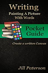 Writing - Painting A Picture With Words: Create a written Canvas (English Edition)