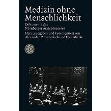 Medizin ohne Menschlichkeit: Dokumente des Nürnberger Ärzteprozesses (Die Zeit des Nationalsozialismus)