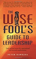 The Wise Fool's Guide to Leadership: Short Spiritual Stories for Organizational and Personal Transformation by Peter Hawkins (2005-02-23)