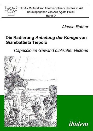 Die Radierung Anbetung der Könige von Giambattista Tiepolo: Capriccio im Gewand biblischer Historie (CISA - Cultural and Interdisciplinary Studies in Art)