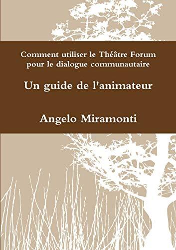Comment utiliser le Théâtre Forum pour le dialogue communautaire - un guide de l'animateur par Miramonti