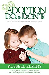 99 Adoption DOs and DON'Ts: Things You Wish You Knew Before Adopting a Child (Guide to a Healthy Adoptive Family, Adoption Parenting, and Open Relationship Book 4) (English Edition)