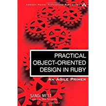 Practical Object-Oriented Design in Ruby: An Agile Primer (Addison-Wesley Professional Ruby Series) 1st edition by Metz, Sandi (2012) Paperback