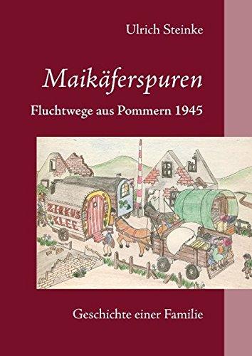 Maikäferspuren: Fluchtwege aus Pommern 1945/Geschichte einer Familie
