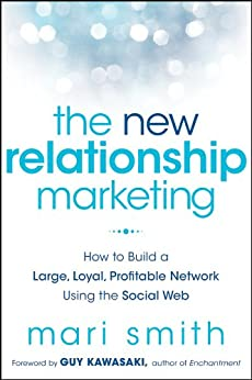 The New Relationship Marketing: How to Build a Large, Loyal, Profitable Network Using the Social Web by [Smith, Mari]
