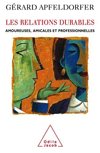 Les Relations durables: Amoureuses, amicales et professionnelles (PSYCHOLOGIE) par Gérard Apfeldorfer