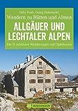 Hüttenwandern Allgäuer und Lechtaler Alpen: Die 35 schönsten Wanderungen und Gipfeltouren (Erlebnis Wandern) - Gaby Funk, Georg Hohenester