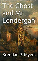 The Ghost and Mr. Londergan (The Dick Londergan Chronicles Book 3)