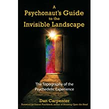 A Psychonaut's Guide to the Invisible Landscape: The Topography of the Psychedelic Experience (English Edition)