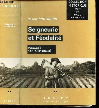 Seigneurie et Féodalité, tome 2 : l'Apogée (XIè - XIIIè siècles)