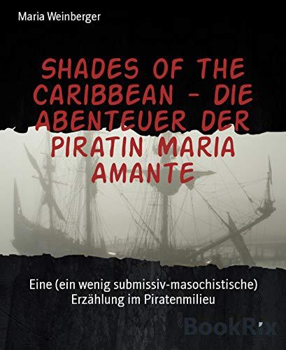 ean - Die Abenteuer der Piratin Maria Amante: Eine (ein wenig submissiv-masochistische) Erzählung im Piratenmilieu ()
