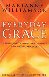 Everyday Grace: Having Hope, Finding Forgiveness And Making Miracles by Marianne Williamson (2010-04-20)