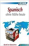 ASSiMiL Selbstlernkurs für Deutsche: Assimil. Spanisch ohne Mühe heute. Lehrbuch mit 480 Seiten, 109 Lektionen, 250 Übungen + Lösungen