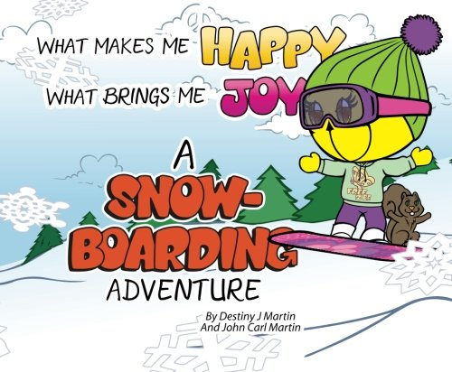 What Makes Me Happy What Brings Me Joy, A Snowboarding Adventure: A Snowboarding Adventure