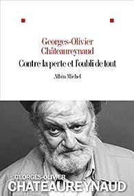 Contre la perte et l'oubli de tout par Georges-Olivier Châteaureynaud