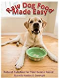 Raw Dog Food Made Easy: Natural Nutrition For Your Canine Friend (English Edition)