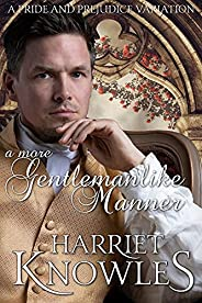 A More Gentlemanlike Manner: A Pride and Prejudice Variation (A Darcy and Elizabeth Quick Read Interlude) (Eng