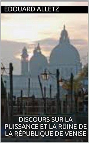 Discours sur la puissance et la ruine de la République de Venise par Édouard Alletz