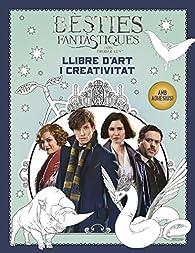 Bèsties fantàstiques i on trobar-les. Llibre d'art i creativitat par J.K. Rowling
