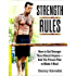 Strength Rules: How to Get Stronger Than Almost Anyone--And The Proven Plan to Make It Real (English Edition)