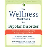 The Wellness Workbook for Bipolar Disorder: Your Guide to Getting Healthy & Improving Your Mood