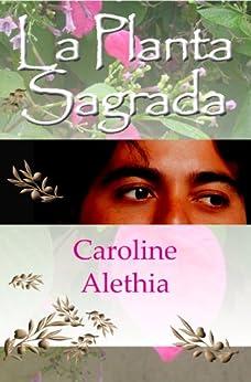 La Planta Sagrada (Spanish Edition) di [Alethia, Caroline]