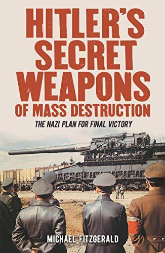 Hitler's Secret Weapons of Mass Destruction: The Nazi Plan for Final Victory - Tiger Kraut