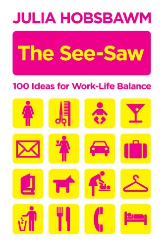 The See-Saw: 100 Ideas for Work-Life Balance (English Edition)