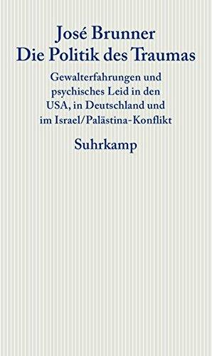 Die Politik des Traumas: Gewalterfahrungen und psychisches Leid in den USA, in Deutschland und im Israel/Palästina-Konflikt (Graue Reihe)