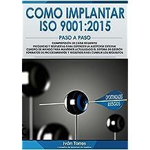 Cómo implantar la norma UNE-EN-ISO 9001:2015 Paso a Paso.: Formatos preparados de Procedimientos y Registros. Comprensión de cada requisito. Cuadro de ... actualizada la norma. (Spanish Edition)