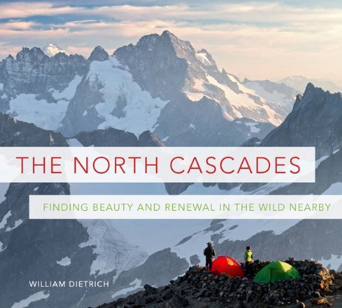 The North Cascades: Finding Beauty and Renewal in the Wild Nearby by William Dietrich, Craig Romano, Christian Martin (2014) Paperback