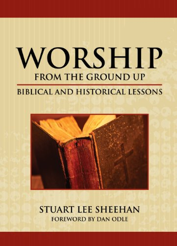 WORSHIP (FROM THE GROUND UP): BIBLICAL AND HISTORICAL LESSONS (English Edition)