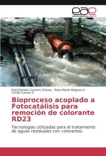 Bioproceso acoplado a Fotocatálisis para remoción de colorante RD23: Tecnologías utilizadas para el tratamiento de aguas residuales con colorantes