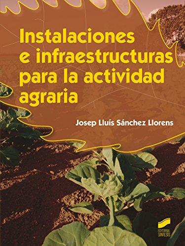 INSTALACIONES E INFRAESTRUCTURAS PARA LA ACTIVIDAD AGRARIA por Josep Lluís Sánchez Llorens
