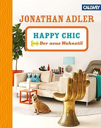 HAPPY CHIC: Der neue Wohnstil - Jonathan Adler Designer