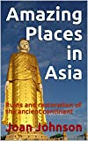 Amazing Places in Asia: Ruins and restoration of the ancient continent