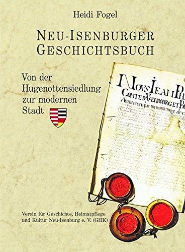 Neu-Isenburger Geschichtsbuch: Von der Hugenottensiedlung zur modernen Stadt