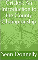 Cricket: An Introduction to the County Championship (English Edition)
