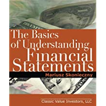 The Basics of Understanding Financial Statements: Learn how to read financial statements by understanding the balance sheet, the income statement, and the cash flow statement (English Edition)