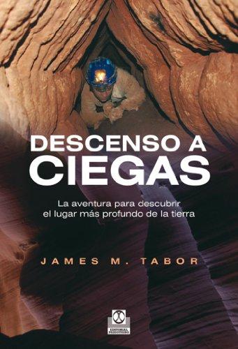 Descenso a ciegas: La aventura para descubrir el lugar más profundo de la tierra (Deportes nº 112) por James M. Tabor