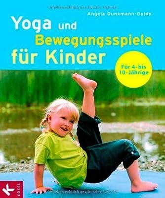 Yoga und Bewegungsspiele für Kinder: Für 4- bis 10-Jährige