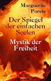 Der Spiegel der einfachen Seelen: Mystik der Freiheit - Marguerite Porete