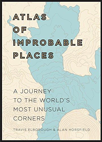 Atlas of Improbable Places (Atlases) (English Edition) por Travis Elborough