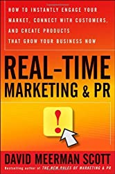 Real-Time Marketing and PR: How to Instantly Engage Your Market, Connect with Customers, and Create Products that Grow Your Business Now by David Meerman Scott (2010-11-02)