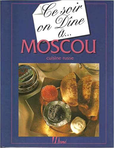 Lire en ligne Ce soir on dîne à Moscou : 35 recettes de cuisine russe pdf, epub