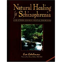 Natural Healing for Schizophrenia And Other Common Mental Disorders by Eva Edelman (2009) Paperback