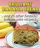 Brilliant Banana Bread & 25 Other Fantastic Banana Cake Recipes (English Edition)