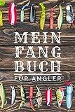 Mein Fangbuch für Angler: zum selber eintragen, 110 Seiten mit umfangreichem Innenteil zum Erfassen...